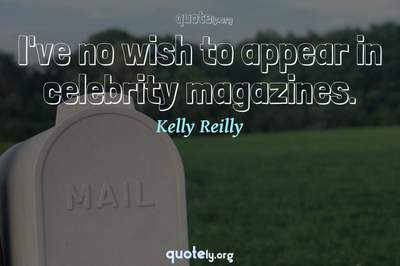 Photo Quote of I've no wish to appear in celebrity magazines.