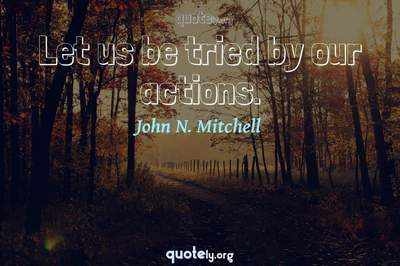 Photo Quote of Let us be tried by our actions.