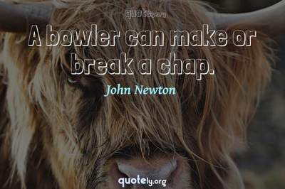 Photo Quote of A bowler can make or break a chap.