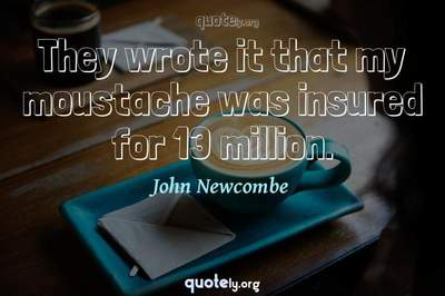 Photo Quote of They wrote it that my moustache was insured for 13 million.