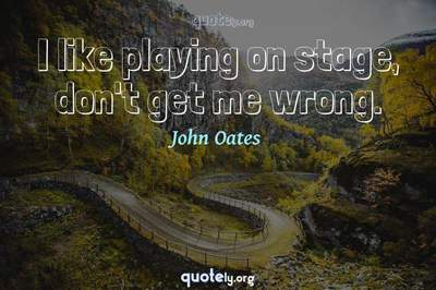 Photo Quote of I like playing on stage, don't get me wrong.