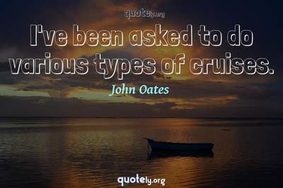 Photo Quote of I've been asked to do various types of cruises.