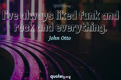 Photo Quote of I've always liked funk and rock and everything.