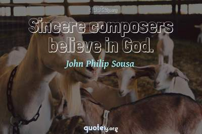 Photo Quote of Sincere composers believe in God.