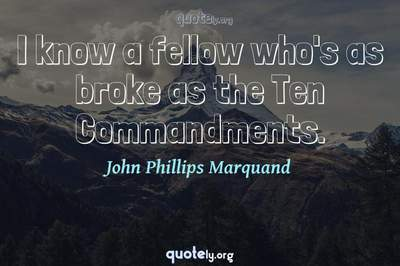 Photo Quote of I know a fellow who's as broke as the Ten Commandments.