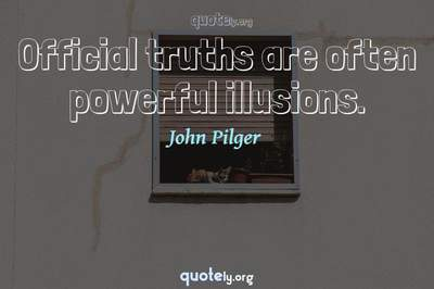Photo Quote of Official truths are often powerful illusions.