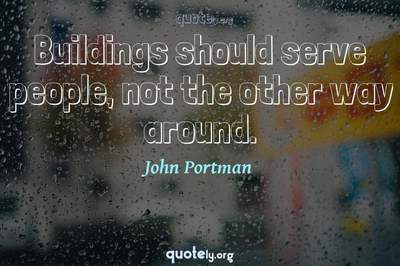 Photo Quote of Buildings should serve people, not the other way around.