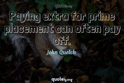 Photo Quote of Paying extra for prime placement can often pay off.