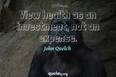 Photo Quote of View health as an investment, not an expense.