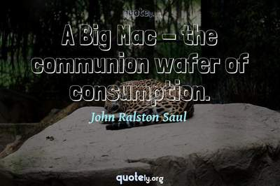 Photo Quote of A Big Mac - the communion wafer of consumption.