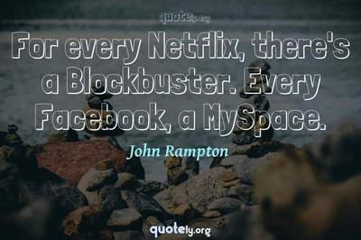 Photo Quote of For every Netflix, there's a Blockbuster. Every Facebook, a MySpace.