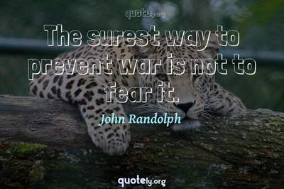 Photo Quote of The surest way to prevent war is not to fear it.