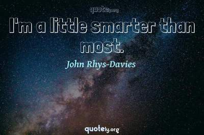 Photo Quote of I'm a little smarter than most.