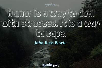 Photo Quote of Humor is a way to deal with stresses. It is a way to cope.