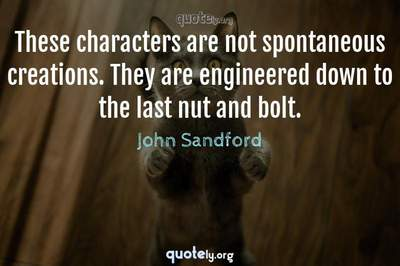 Photo Quote of These characters are not spontaneous creations. They are engineered down to the last nut and bolt.
