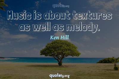 Photo Quote of Music is about textures as well as melody.