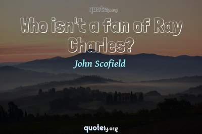 Photo Quote of Who isn't a fan of Ray Charles?