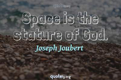 Photo Quote of Space is the stature of God.