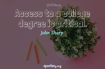 Photo Quote of Access to a college degree is critical.
