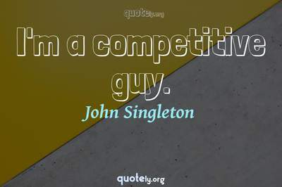 Photo Quote of I'm a competitive guy.