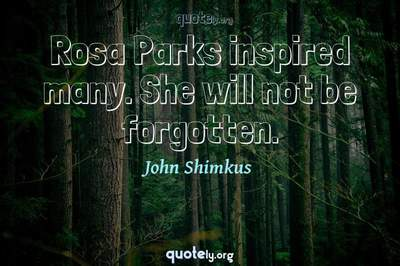 Photo Quote of Rosa Parks inspired many. She will not be forgotten.