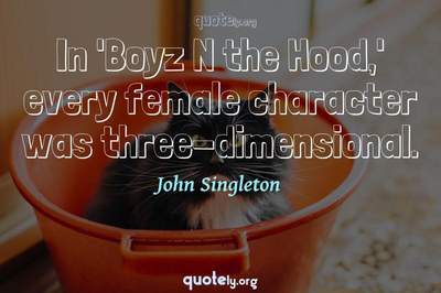 Photo Quote of In 'Boyz N the Hood,' every female character was three-dimensional.
