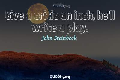Photo Quote of Give a critic an inch, he'll write a play.