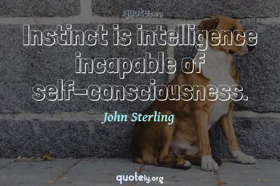 Photo Quote of Instinct is intelligence incapable of self-consciousness.