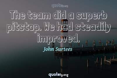 Photo Quote of The team did a superb pitstop. We had steadily improved.