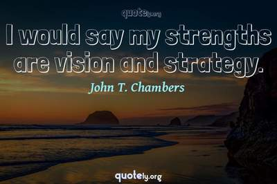 Photo Quote of I would say my strengths are vision and strategy.