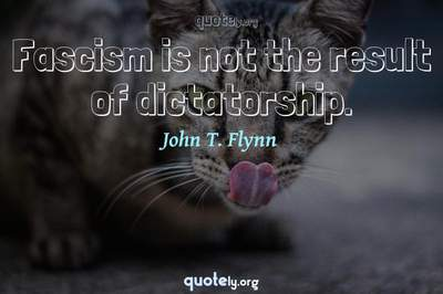Photo Quote of Fascism is not the result of dictatorship.