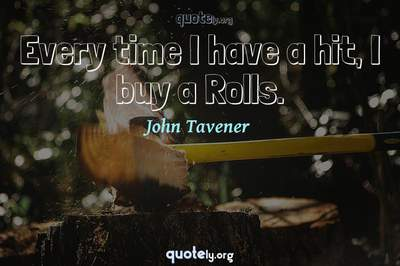 Photo Quote of Every time I have a hit, I buy a Rolls.