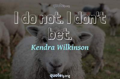 Photo Quote of I do not. I don't bet.