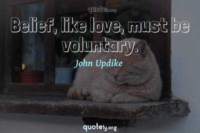 Photo Quote of Belief, like love, must be voluntary.
