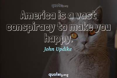 Photo Quote of America is a vast conspiracy to make you happy.