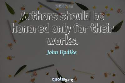 Photo Quote of Authors should be honored only for their works.