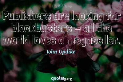 Photo Quote of Publishers are looking for blockbusters - all the world loves a megaseller.