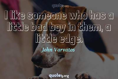 Photo Quote of I like someone who has a little bad boy in them, a little edge.