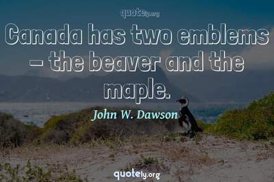 Photo Quote of Canada has two emblems - the beaver and the maple.