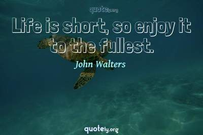 Photo Quote of Life is short, so enjoy it to the fullest.