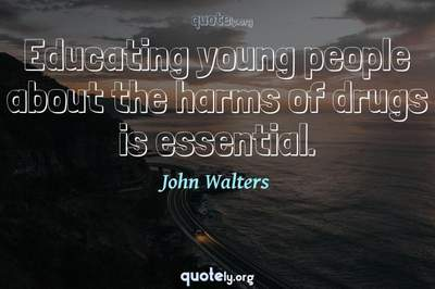 Photo Quote of Educating young people about the harms of drugs is essential.