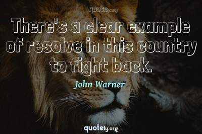 Photo Quote of There's a clear example of resolve in this country to fight back.