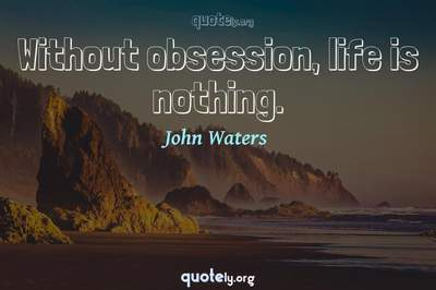 Photo Quote of Without obsession, life is nothing.