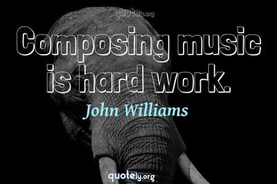 Photo Quote of Composing music is hard work.