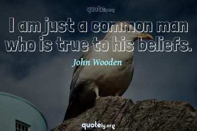 Photo Quote of I am just a common man who is true to his beliefs.