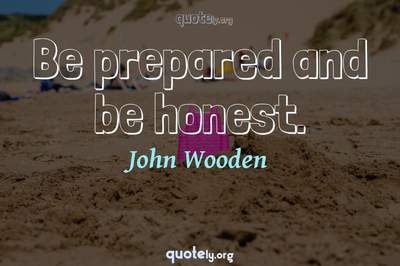 Photo Quote of Be prepared and be honest.