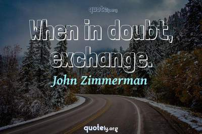 Photo Quote of When in doubt, exchange.