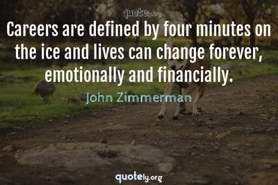 Photo Quote of Careers are defined by four minutes on the ice and lives can change forever, emotionally and financially.