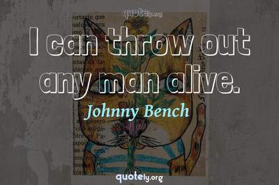 Photo Quote of I can throw out any man alive.
