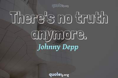 Photo Quote of There's no truth anymore.
